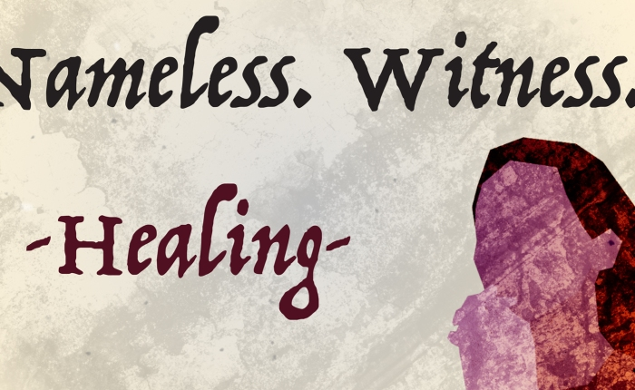 Nameless. Witness. Healing.